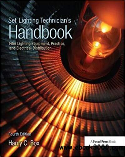 Set Lighting Technician's Handbook: Film Lighting Equipment, Practice, and Electrical Distribution 4th Edition