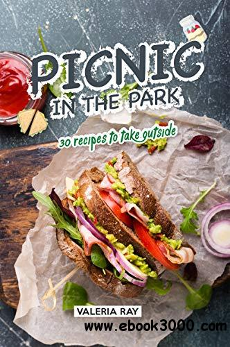 Picnic in the Park: 30 Recipes to Take Outside
