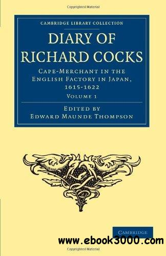 Diary of Richard Cocks, Cape-Merchant in the English Factory in Japan, 1615-1622, Volume 1: With Correspondence