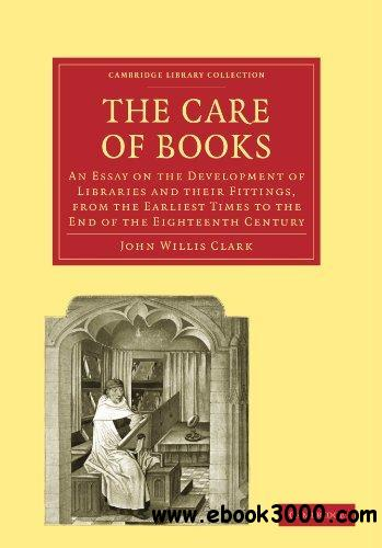 The Care of Books: An Essay on the Development of Libraries and their Fittings, from the Earliest Times to the End of the Eight