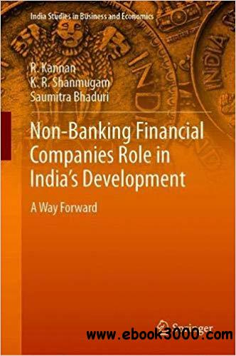 Non-Banking Financial Companies Role in India`s Development: A Way Forward