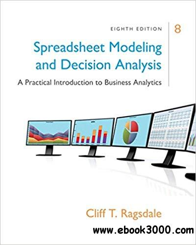 Spreadsheet Modeling & Decision Analysis: A Practical Introduction to Business Analytics Ed 8