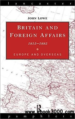 Britain and Foreign Affairs 1815-1885: Europe and Overseas