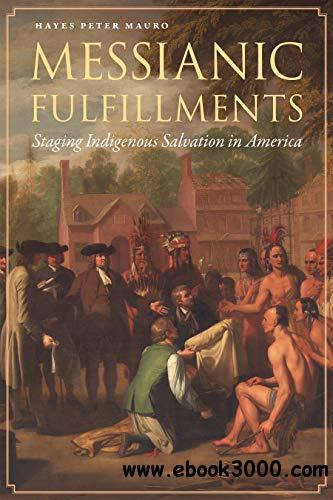 Messianic Fulfillments: Staging Indigenous Salvation in America