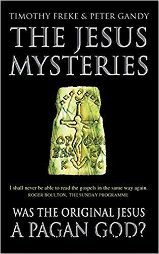 The Jesus Mysteries : The Original Jesus Was a Pagan God