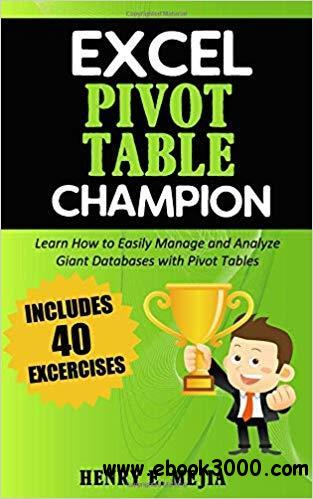 Excel Pivot Table Champion: How to Easily Manage and Analyze Giant Databases with Microsoft Excel Pivot Tables