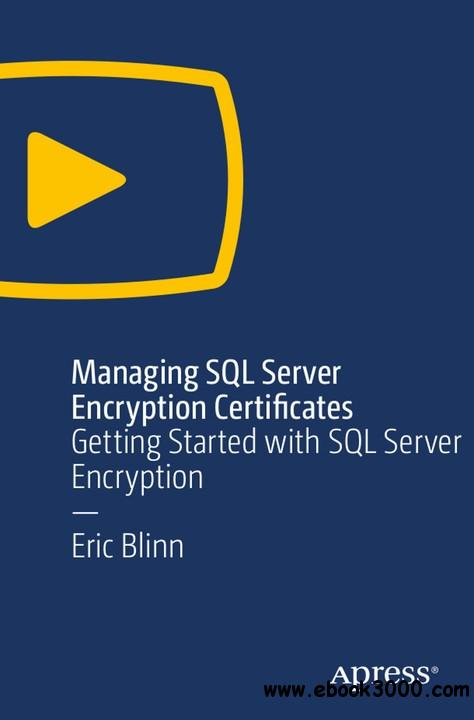 Managing SQL Server Encryption Certificates: Getting Started with SQL Server Encryption