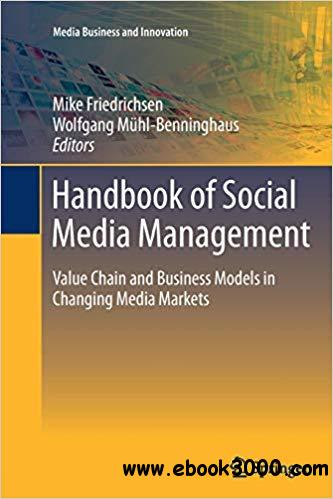 Handbook of Social Media Management: Value Chain and Business Models in Changing Media Markets