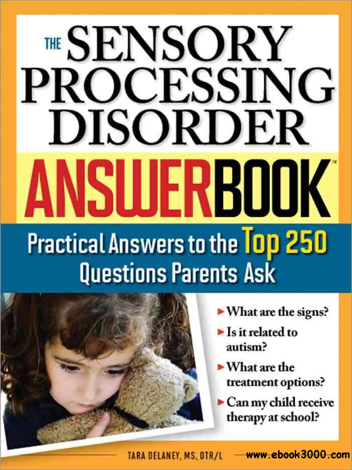The Sensory Processing Disorder Answer Book: Practical Answers to the Top 250 Questions Parents Ask (Answer)