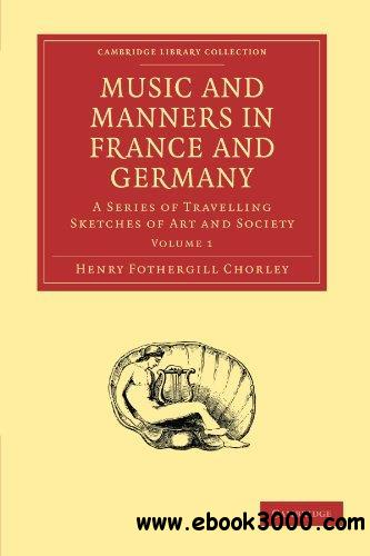 Music and Manners in France and Germany, Volume 1: A Series of Travelling Sketches of Art and Society