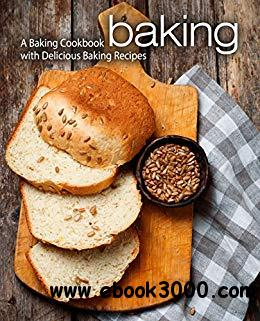 Baking: A Baking Cookbook with Delicious Baking Recipes, 2nd  Edition