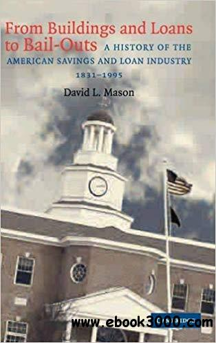 From Buildings and Loans to Bail-Outs: A History of the American Savings and Loan Industry, 1831-1995