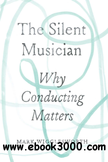 The Silent Musician : Why Conducting Matters