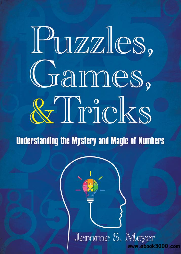 Puzzles, Games, & Tricks: Understanding the Mystery and Magic of Numbers