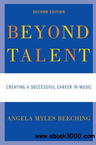 Beyond Talent: Creating a Successful Career in Music, 2 edition