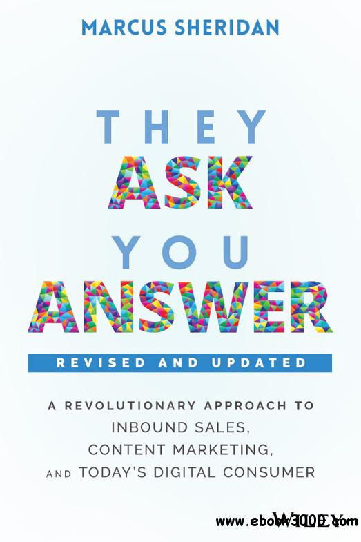 They Ask, You Answer: A Revolutionary Approach to Inbound Sales, Content Marketing, and Today's Digital Consumer, 2nd Edition