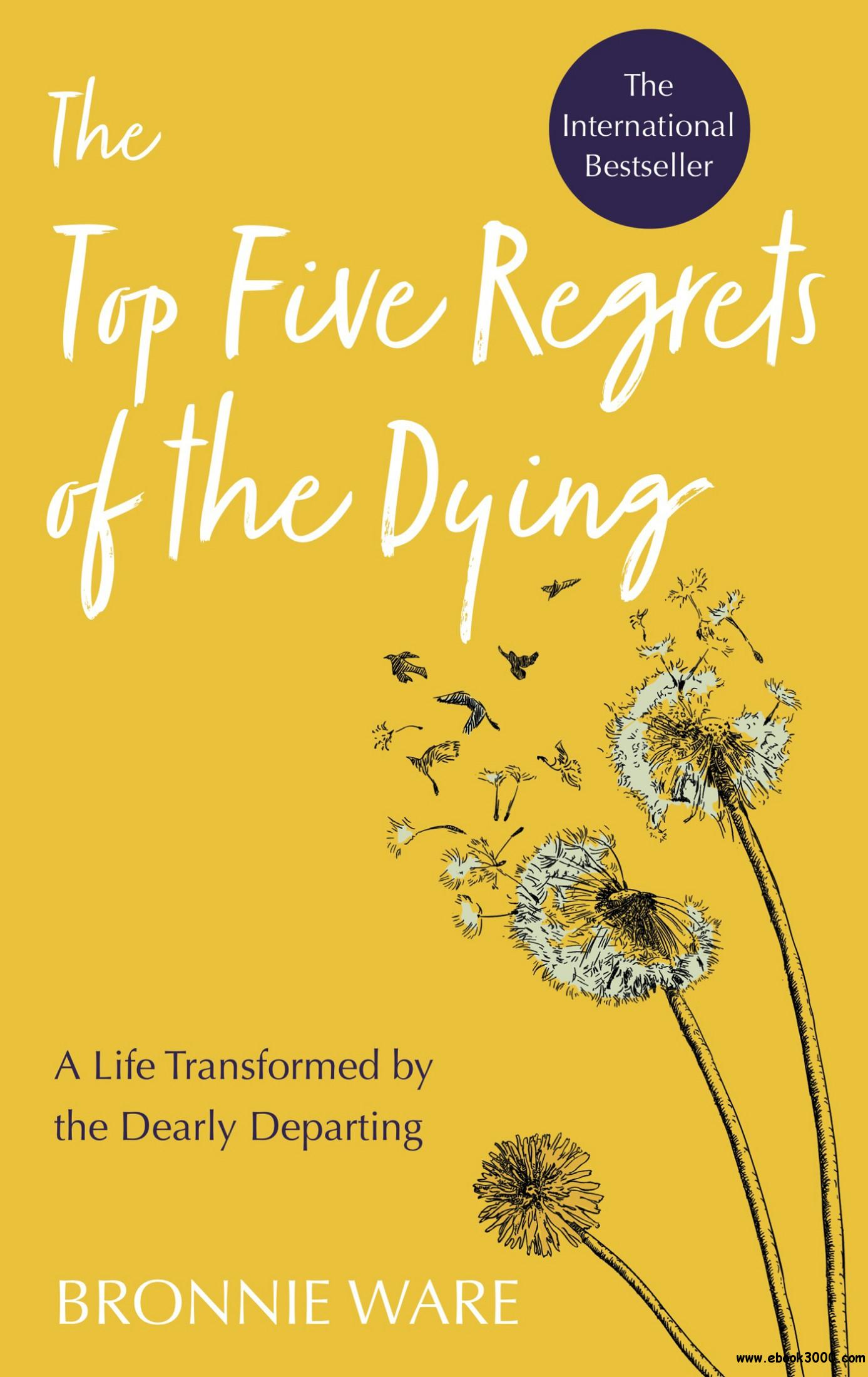 Top Five Regrets of the Dying: A Life Transformed by the Dearly Departing