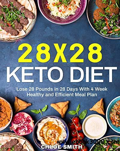 28 x 28 Keto Diet: Lose 28 Pounds in 28 Days With 4 Weeks Healthy and Efficient Meal Plan