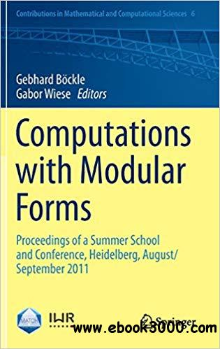 Computations with Modular Forms: Proceedings of a Summer School and Conference, Heidelberg, August/September 2011