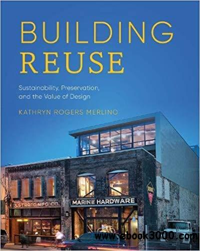 Building Reuse: Sustainability, Preservation, and the Value of Design