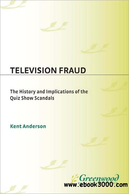 Television Fraud: The History and Implications of the Quiz Show Scandals