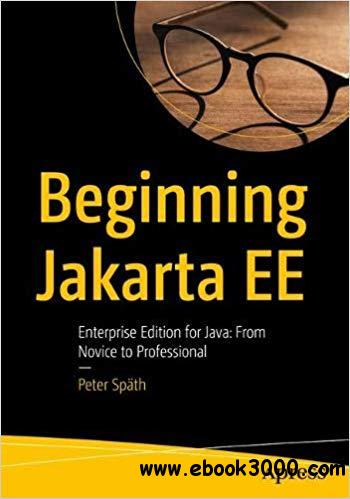 Beginning Jakarta EE: Enterprise Edition for Java: From Novice to Professional