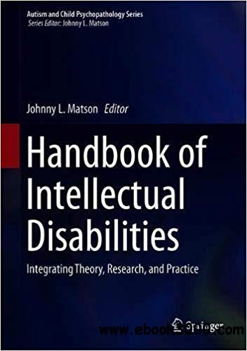 Handbook of Intellectual Disabilities: Integrating Theory, Research, and Practice
