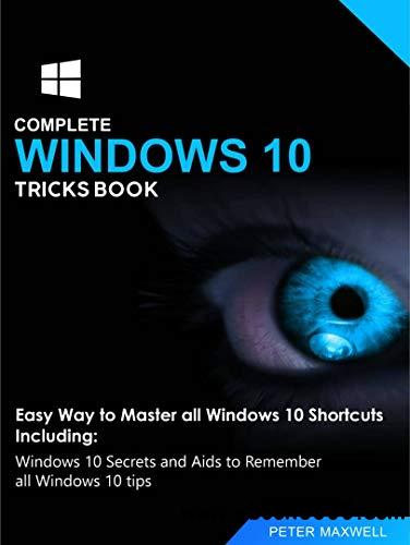 COMPLETE WINDOWS 10 TRICKS BOOK: Easy Way to Master all Windows 10 Shortcuts Including