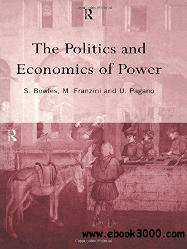 The Politics and Economics of Power (Routledge Sienna Studies in Political Economy)