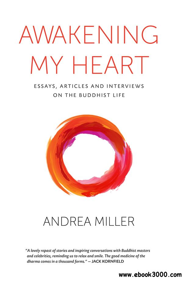 Awakening My Heart: Essays, Articles and Interviews on the Buddist Life