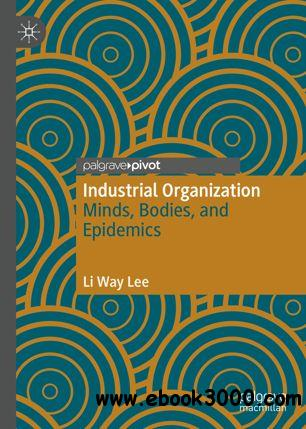 Industrial Organization: Minds, Bodies, and Epidemics
