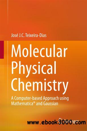 Molecular Physical Chemistry: A Computer-based Approach using Mathematica? and Gaussian