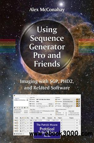 Using Sequence Generator Pro and Friends: Imaging with SGP, PHD2, and Related Software