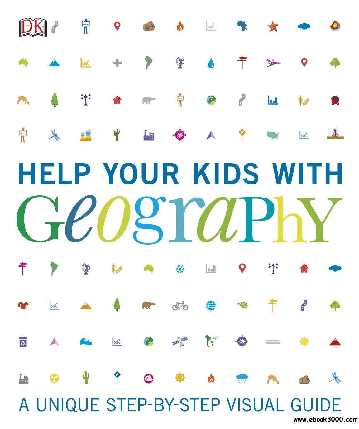 Help Your Kids with Geography: A unique step-by-step visual guide (Help Your Kids With)