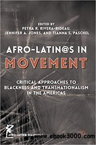Afro-Latin@s in Movement: Critical Approaches to Blackness and Transnationalism in the Americas