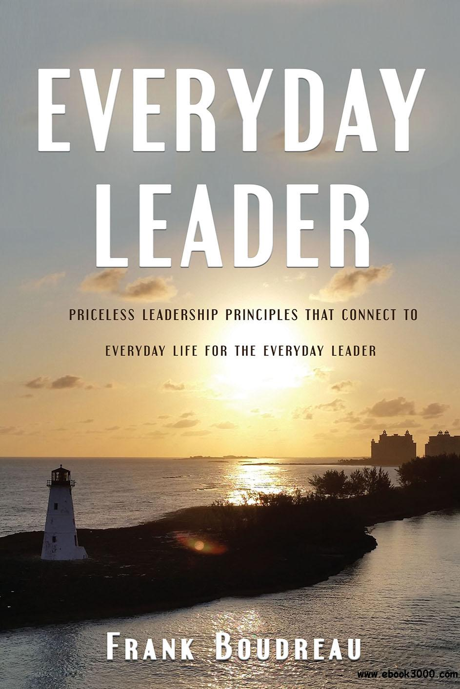 Everyday Leader: Priceless Leadership Principles that Connect to Everyday Life for the Everyday Leader