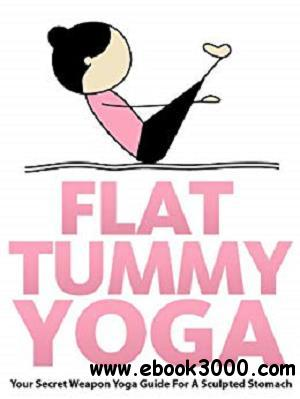 Flat Tummy Yoga: Your Secret Weapon Yoga Guide For A Sculpted Stomach