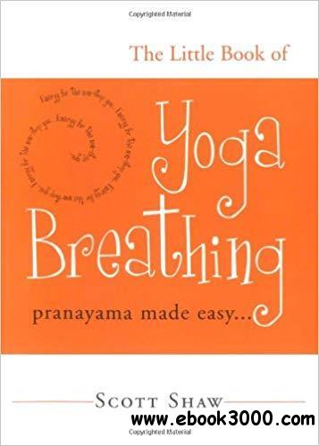 The Little Book of Yoga Breathing: Pranayama Made Easy. . .