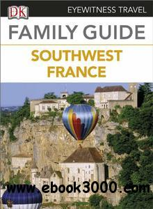 Eyewitness Travel Family Guide to France - Southwest France by DK