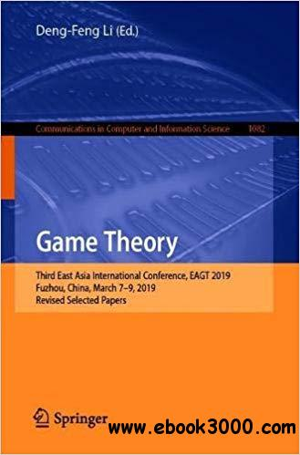 Game Theory: Third East Asia International Conference, EAGT 2019, Fuzhou, China, March 7-9, 2019, Revised Selected Paper