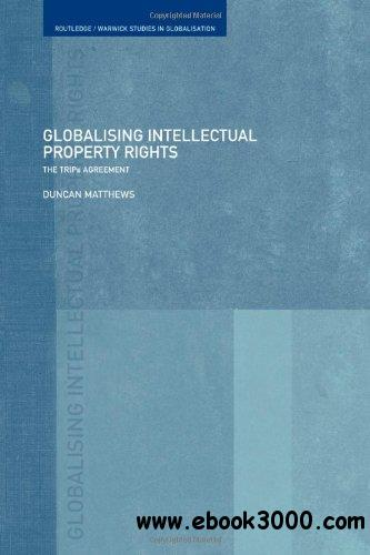Globalising Intellectual Property: The TRIPS Agreement (Routledge Warwick Studies Inglobalisation, 4)