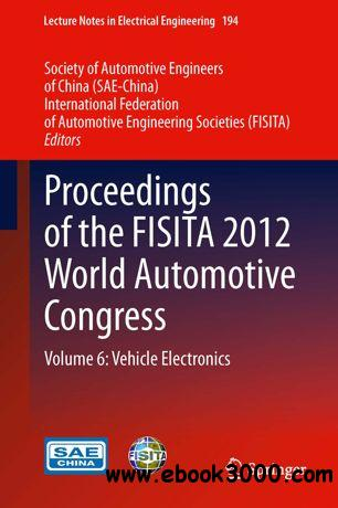 Proceedings of the FISITA 2012 World Automotive Congress Volume 6: Vehicle Electronics