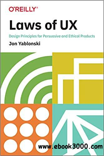 Laws of UX: Design Principles for Persuasive and Ethical Products [Early Release]