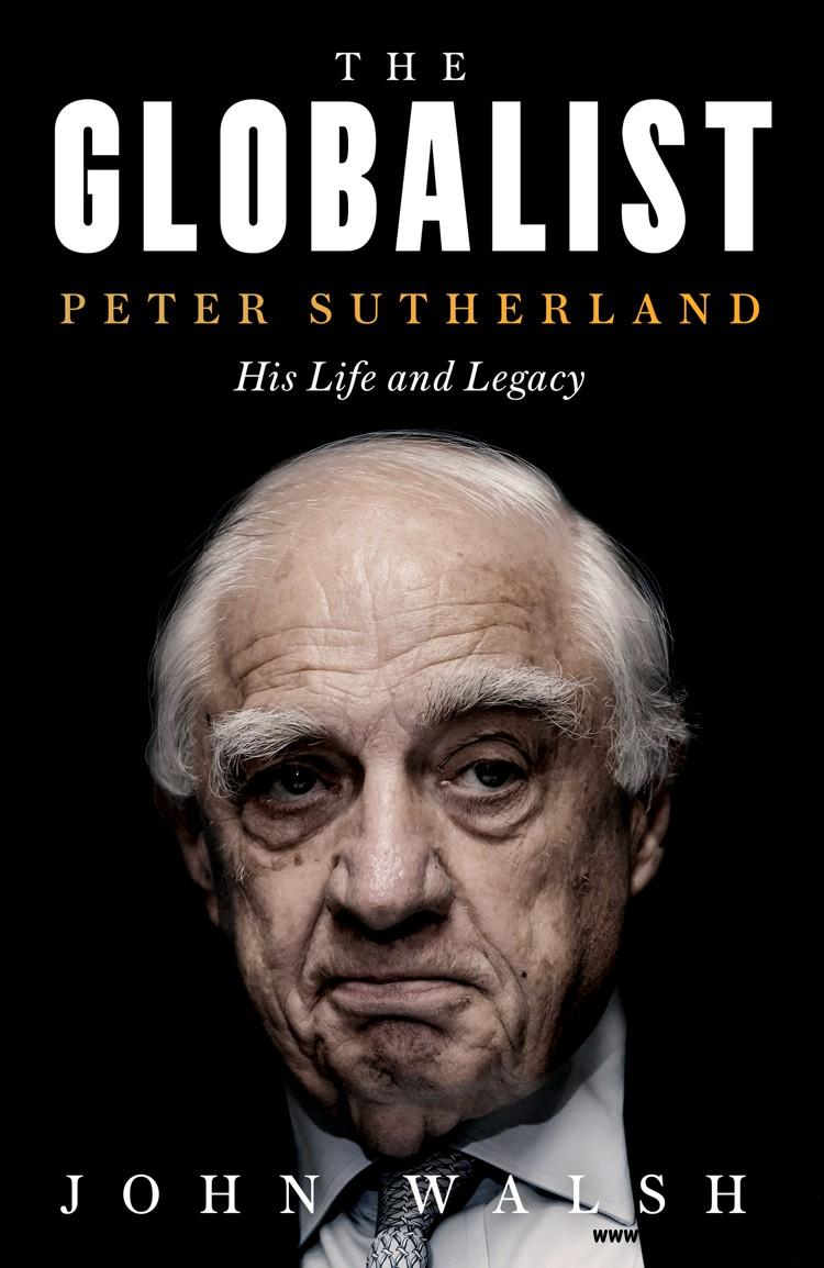 The Globalist: Peter Sutherland - His Life and Legacy
