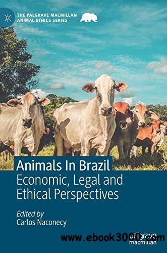 Animals In Brazil: Economic, Legal and Ethical Perspectives (The Palgrave Macmillan Animal Ethics Series)
