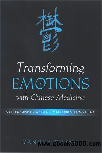 Transforming Emotions With Chinese Medicine: An Ethnographic Account from Contemporary China (S U N Y Series in Chinese Philoso
