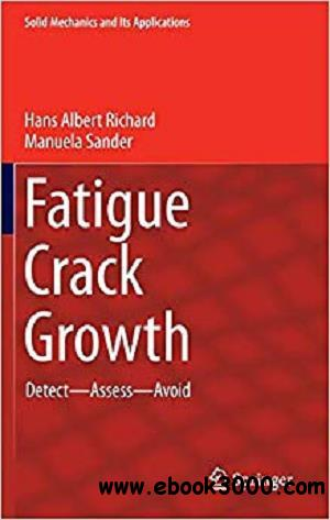 Fatigue Crack Growth: Detect - Assess - Avoid (Solid Mechanics and Its Applications)