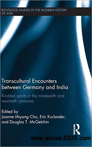 Transcultural Encounters between Germany and India: Kindred Spirits in the 19th and 20th Centuries