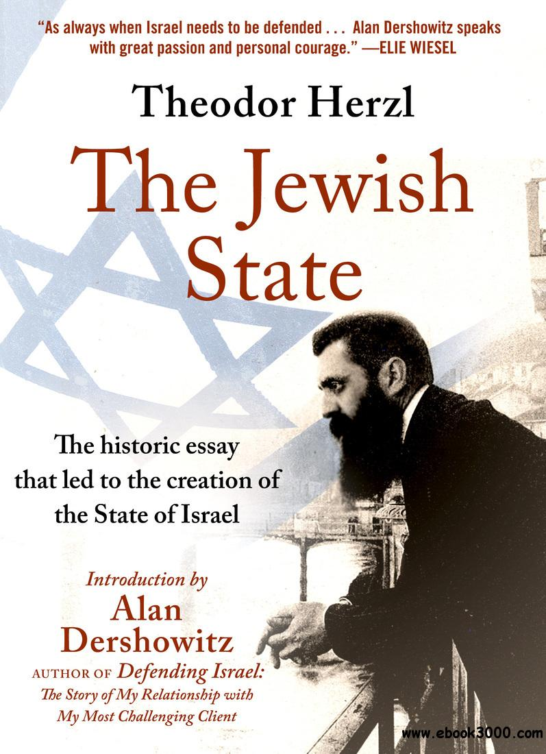 The Jewish State: The Historic Essay that Led to the Creation of the State of Israel
