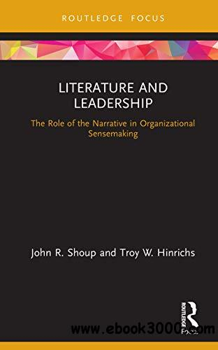 Literature and Leadership: The Role of the Narrative in Organizational Sensemaking (Leadership Horizons)